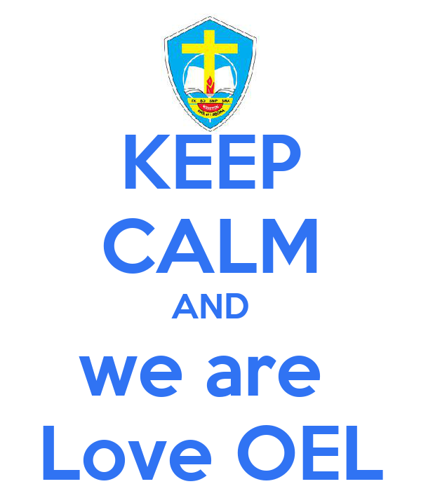 KEEP CALM AND we are  Love OEL