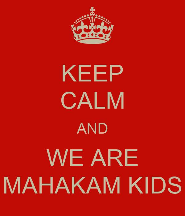 KEEP CALM AND WE ARE MAHAKAM KIDS