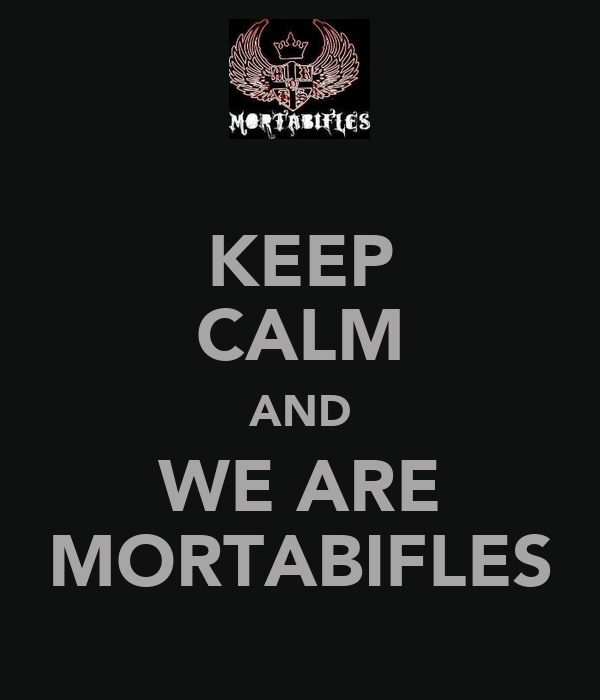 KEEP CALM AND WE ARE MORTABIFLES