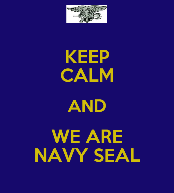 KEEP CALM AND WE ARE NAVY SEAL