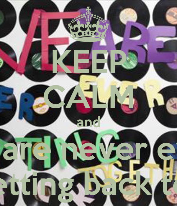 KEEP CALM and We are never ever  ever Getting back together