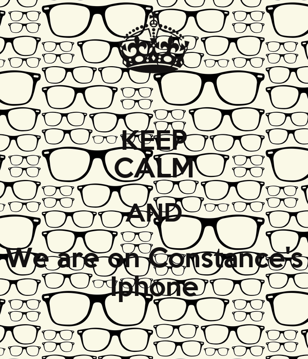 KEEP CALM AND We are on Constance's Iphone