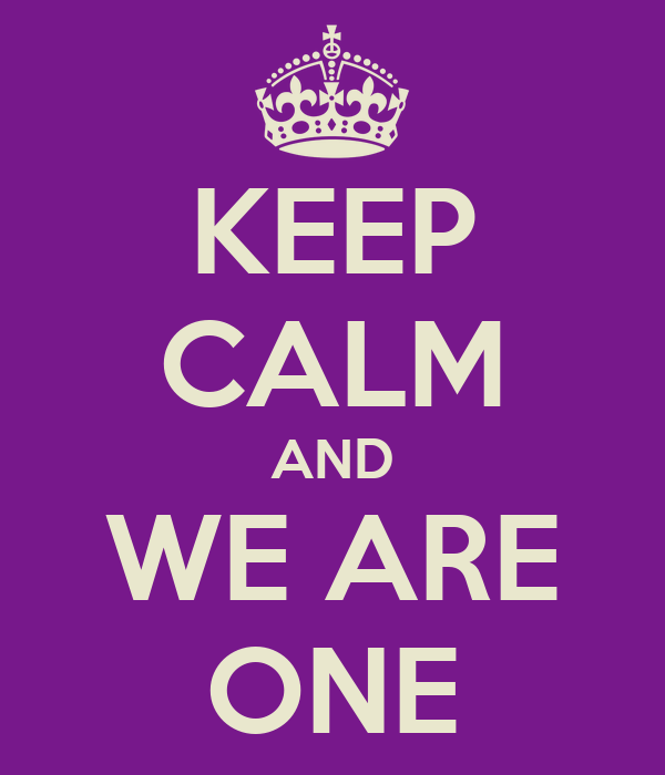 KEEP CALM AND WE ARE ONE