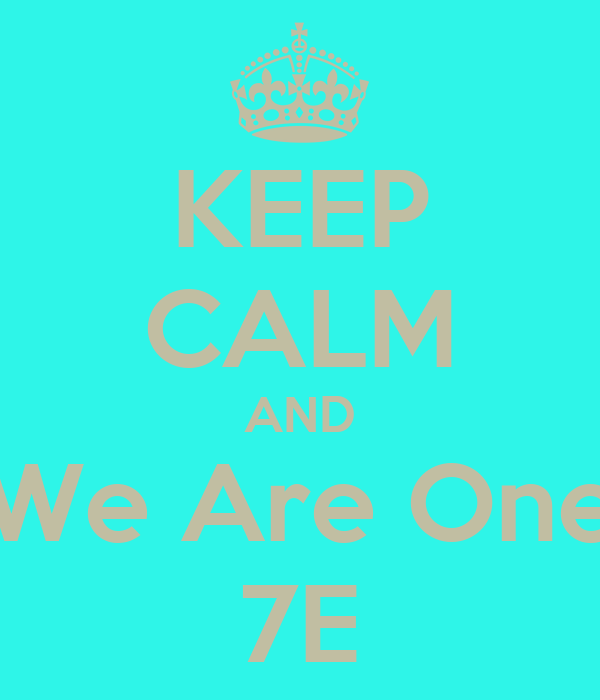 KEEP CALM AND We Are One 7E