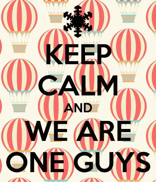 KEEP CALM AND WE ARE ONE GUYS