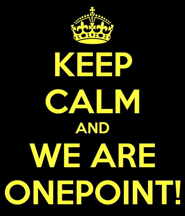 KEEP CALM AND WE ARE ONEPOINT!