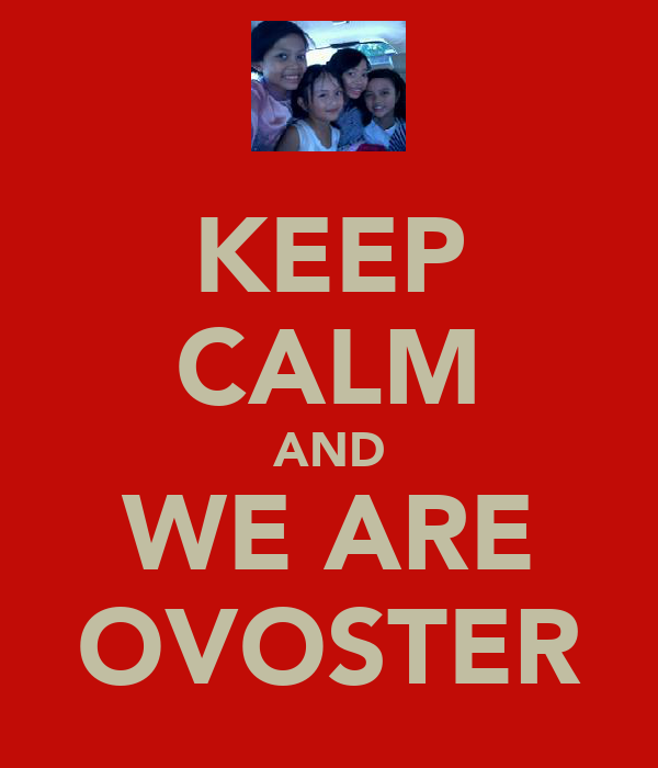 KEEP CALM AND WE ARE OVOSTER