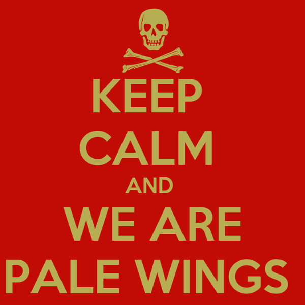 KEEP  CALM  AND  WE ARE PALE WINGS