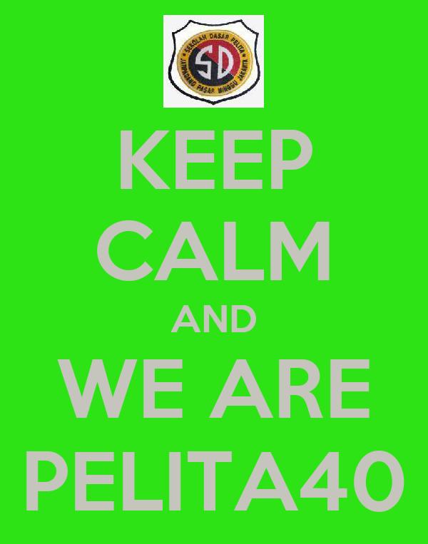 KEEP CALM AND WE ARE PELITA40