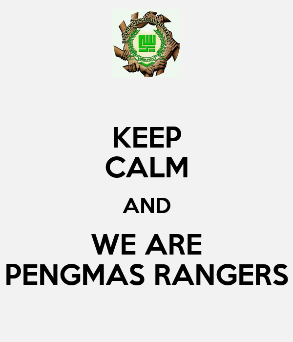 KEEP CALM AND WE ARE PENGMAS RANGERS