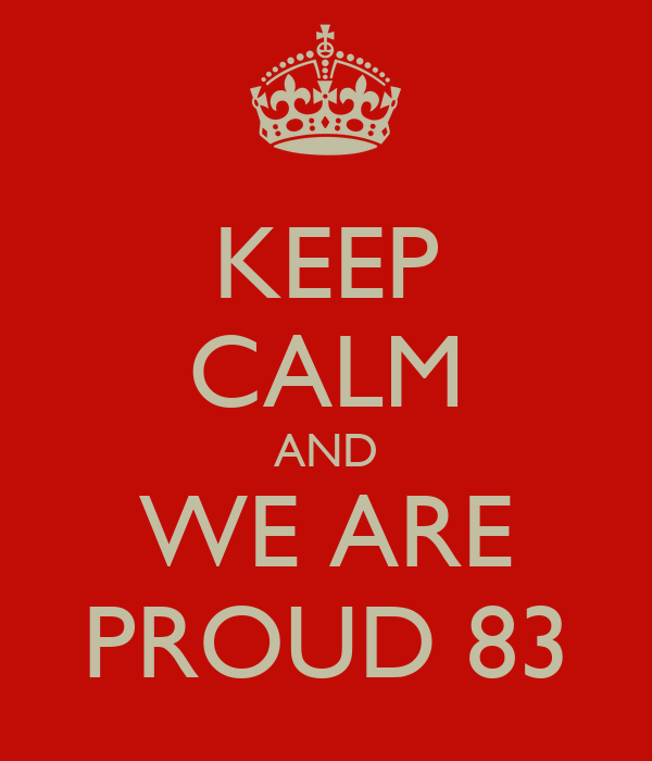 KEEP CALM AND WE ARE PROUD 83