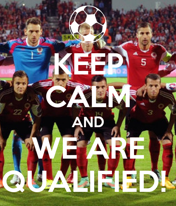 KEEP CALM AND WE ARE QUALIFIED!