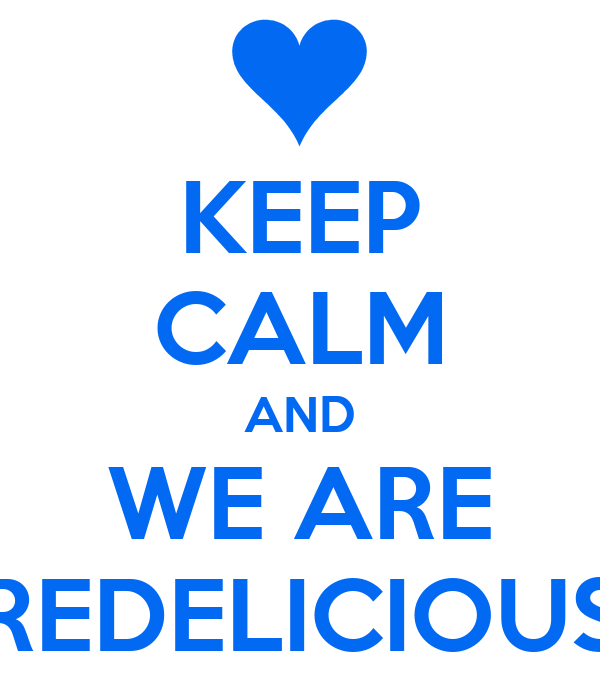 KEEP CALM AND WE ARE REDELICIOUS
