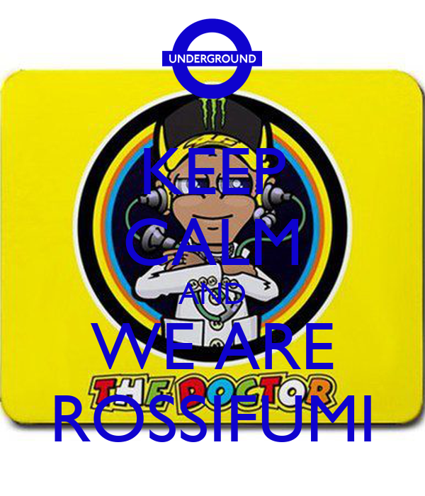 KEEP CALM AND WE ARE ROSSIFUMI