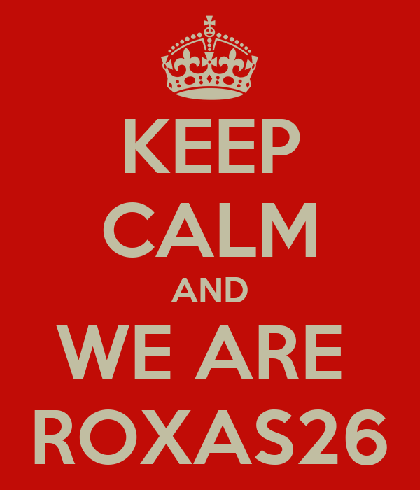 KEEP CALM AND WE ARE  ROXAS26
