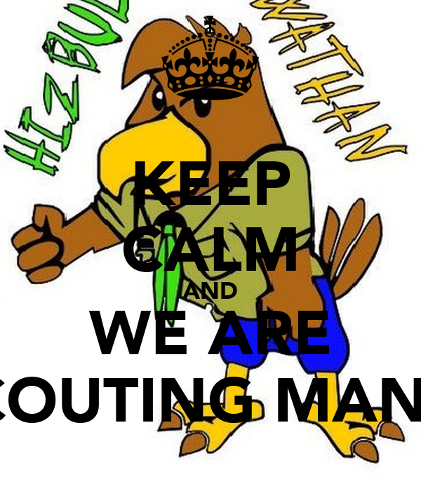 KEEP CALM AND WE ARE SCOUTING MANIA
