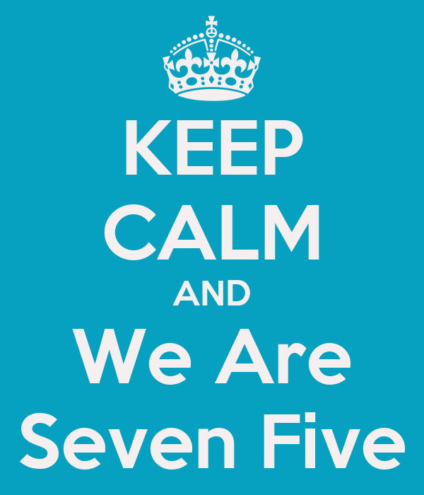 KEEP CALM AND We Are Seven Five