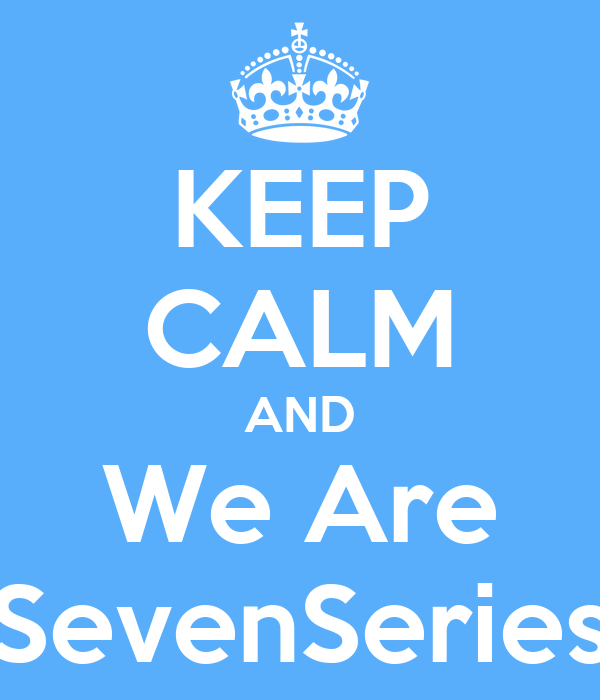 KEEP CALM AND We Are SevenSeries