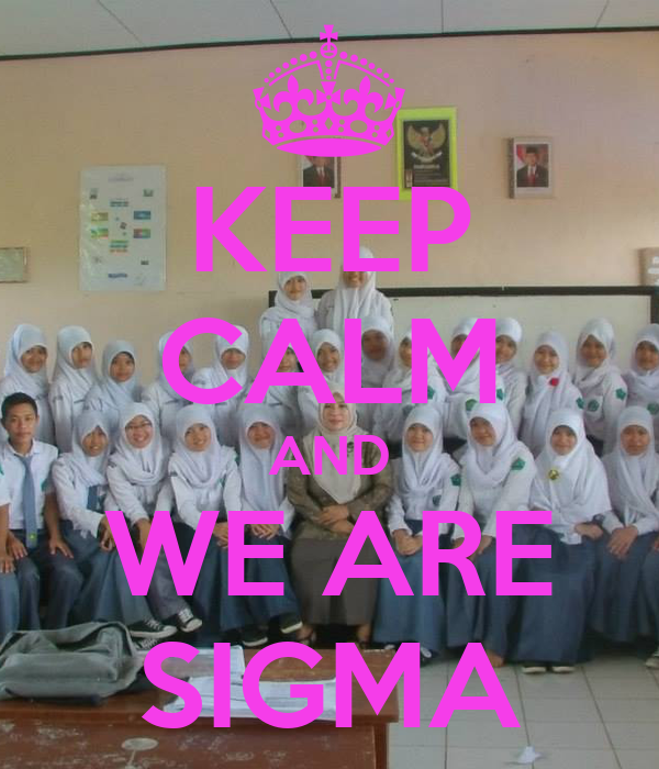 KEEP CALM AND WE ARE SIGMA