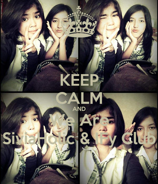 KEEP CALM AND We Are SiviaHolic & IFy Club