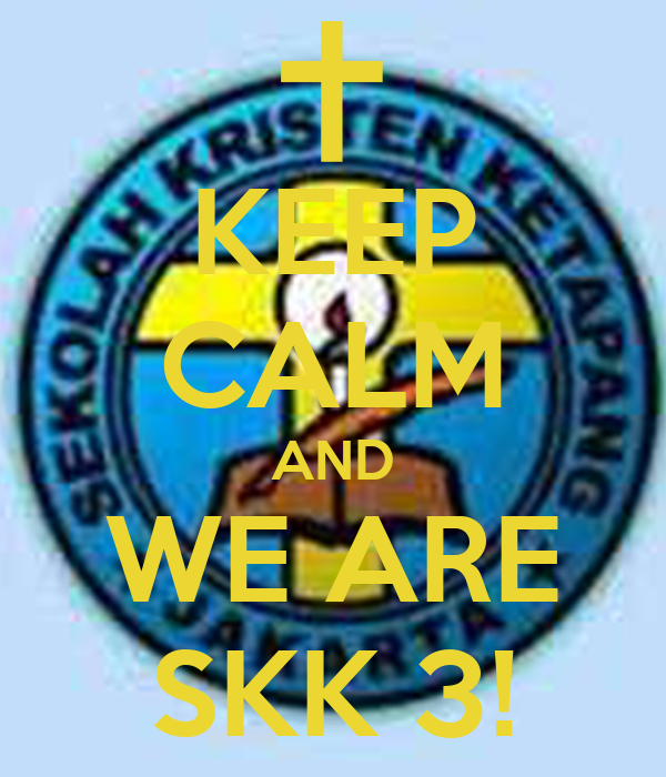 KEEP CALM AND WE ARE SKK 3!