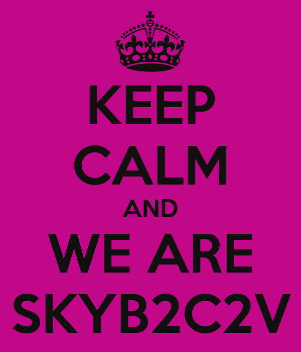 KEEP CALM AND WE ARE SKYB2C2V