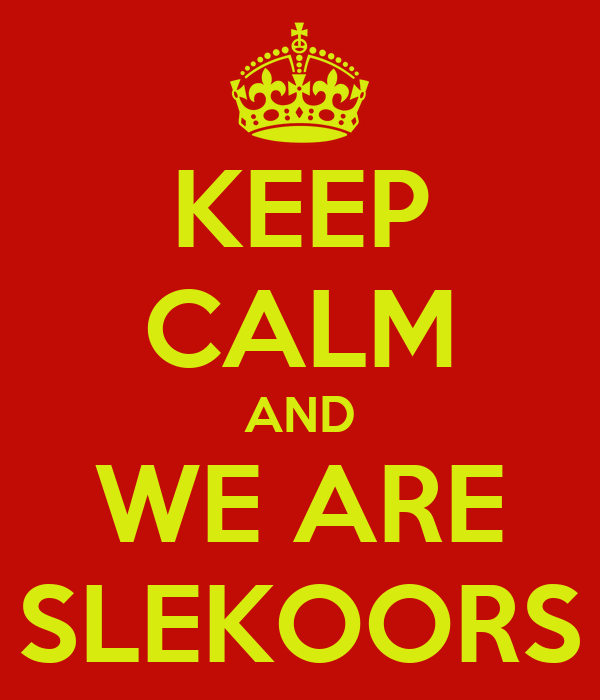 KEEP CALM AND WE ARE SLEKOORS