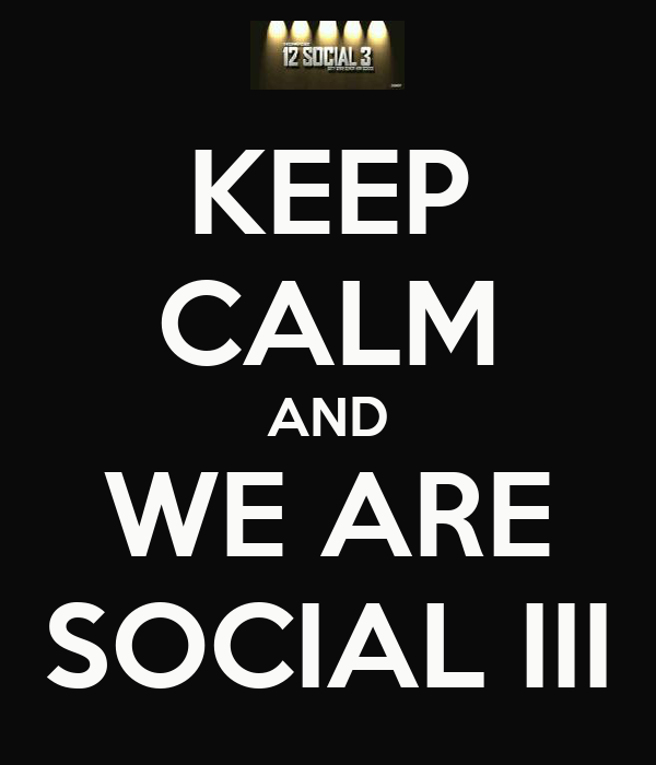 KEEP CALM AND WE ARE SOCIAL III
