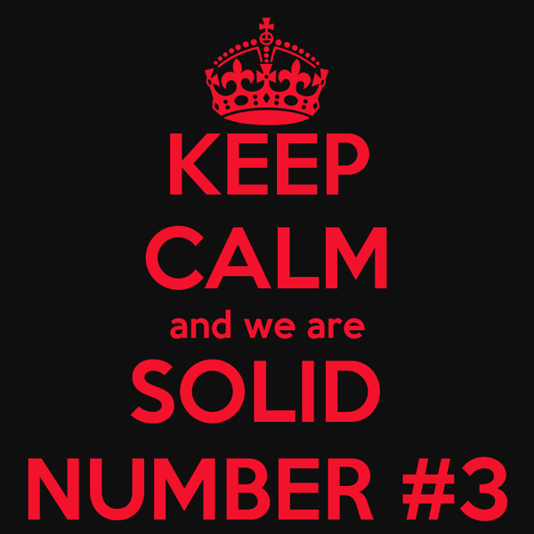 KEEP CALM and we are SOLID  NUMBER #3