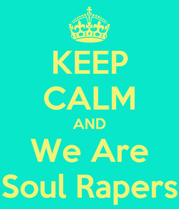 KEEP CALM AND  We Are   Soul Rapers