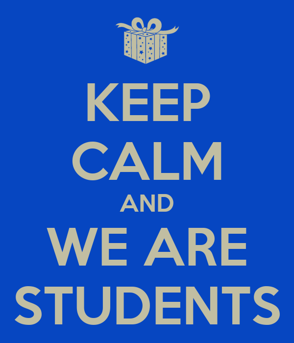 KEEP CALM AND WE ARE STUDENTS
