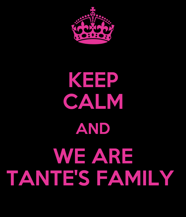 KEEP CALM AND WE ARE TANTE'S FAMILY