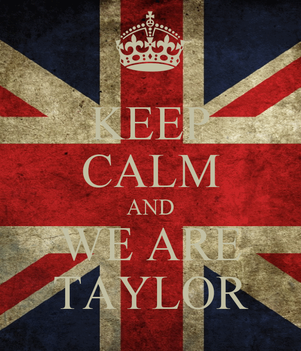 KEEP CALM AND WE ARE TAYLOR