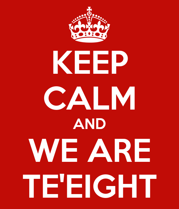 KEEP CALM AND WE ARE TE'EIGHT