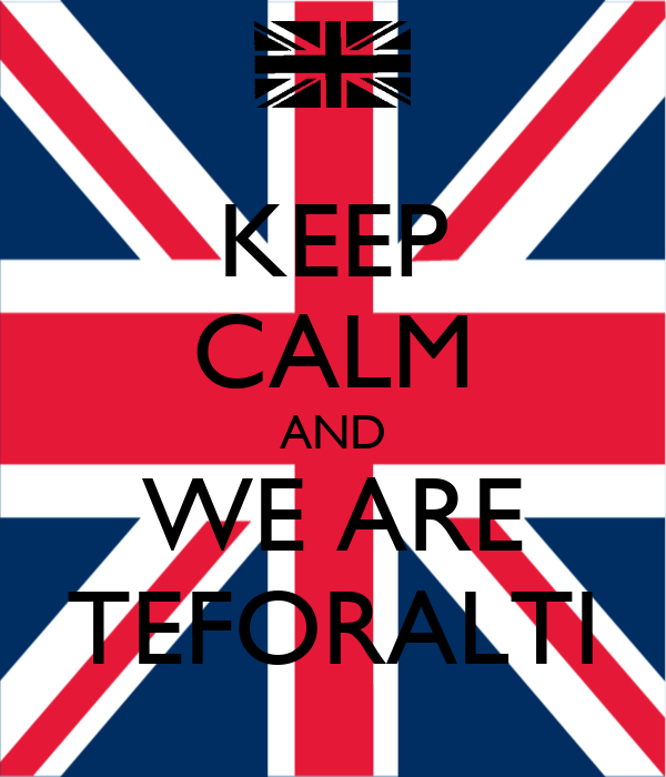 KEEP CALM AND WE ARE TEFORALTI