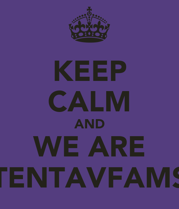 KEEP CALM AND WE ARE TENTAVFAMS