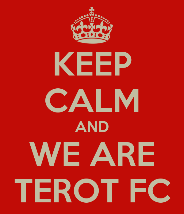 KEEP CALM AND WE ARE TEROT FC