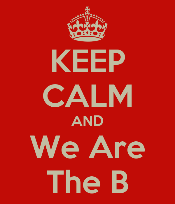 KEEP CALM AND We Are The B