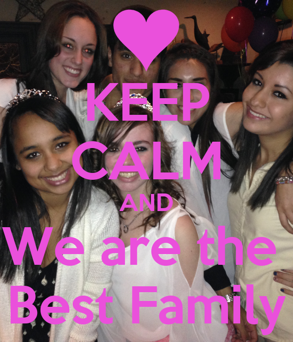 KEEP CALM AND We are the  Best Family