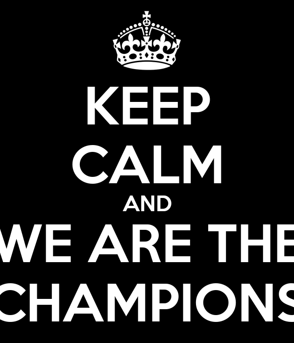 KEEP CALM AND WE ARE THE CHAMPIONS