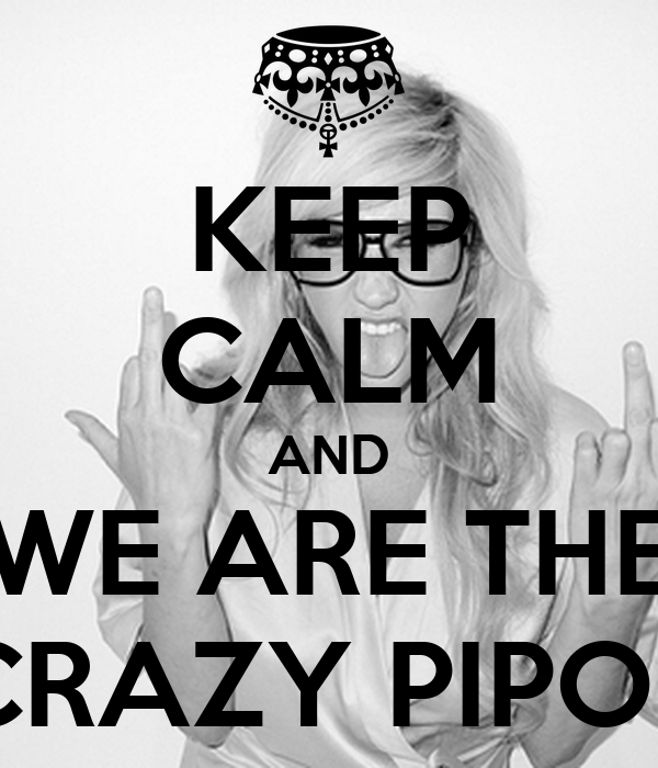 KEEP CALM AND WE ARE THE CRAZY PIPOL