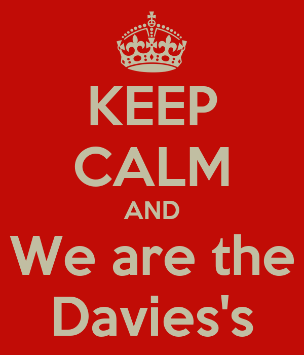 KEEP CALM AND We are the Davies's