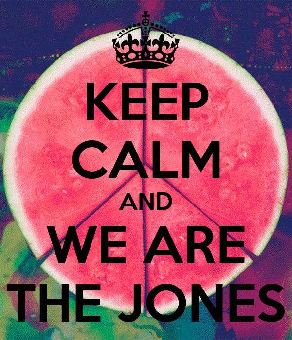 KEEP CALM AND WE ARE THE JONES