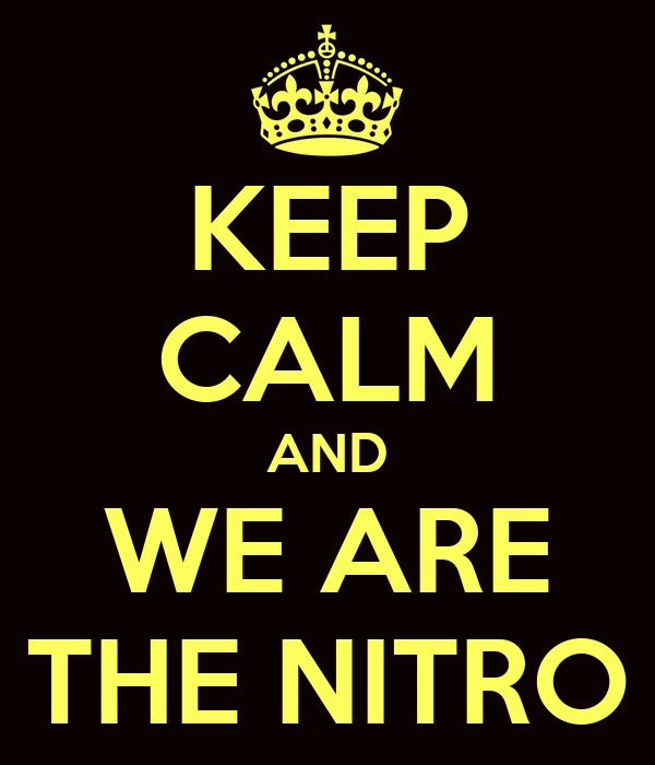 KEEP CALM AND WE ARE THE NITRO