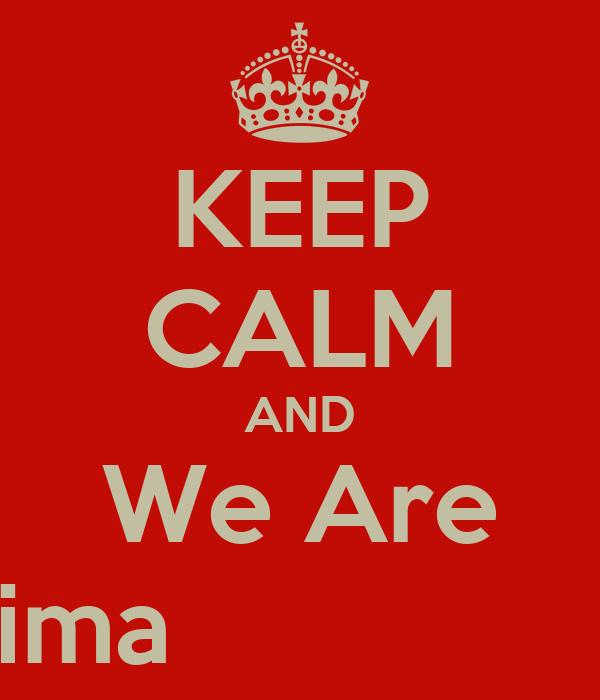 KEEP CALM AND We Are Tiga Lima                2015