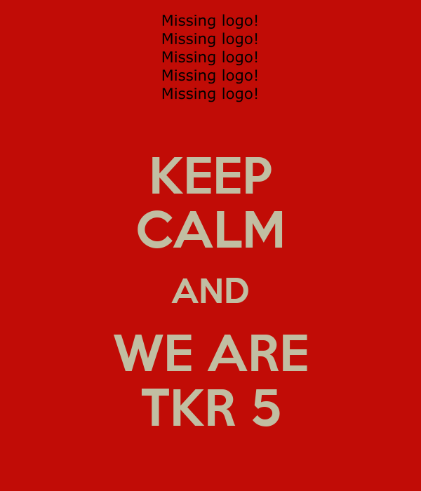 KEEP CALM AND WE ARE TKR 5