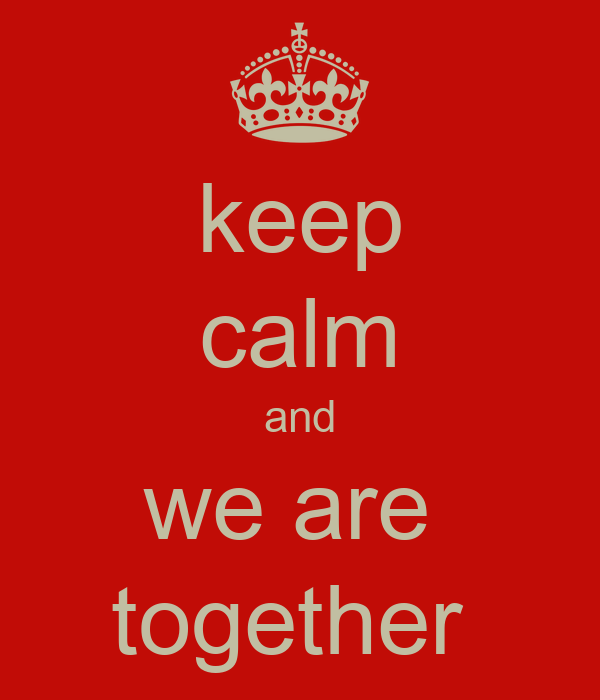 keep calm and we are  together