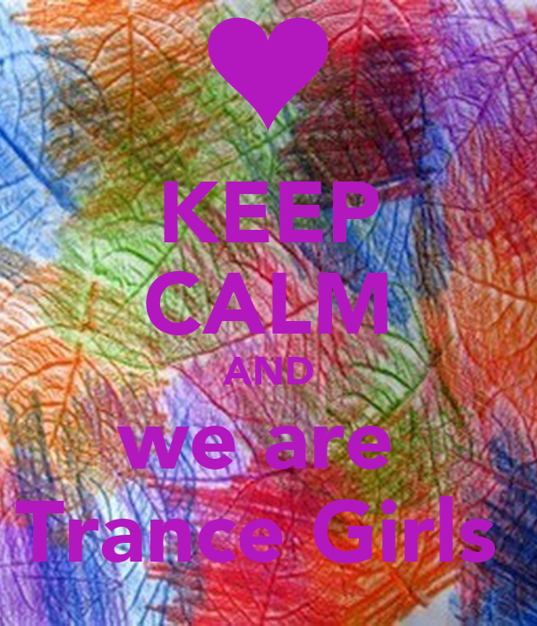 KEEP CALM AND we are  Trance Girls