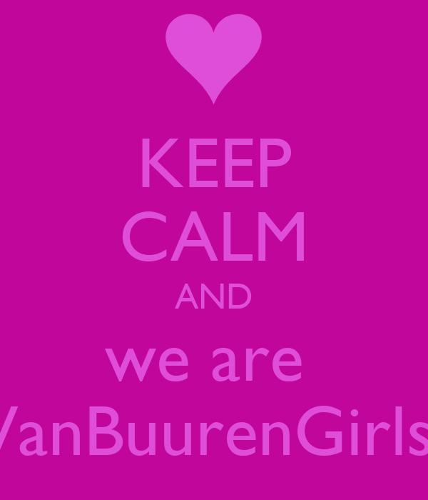 KEEP CALM AND we are  VanBuurenGirls