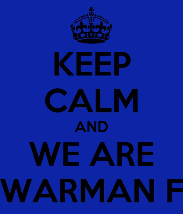 KEEP CALM AND WE ARE WARMAN F